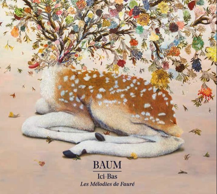 ALBUM BAUM – ICI BAS Les Mélodies de Gabriel Fauré